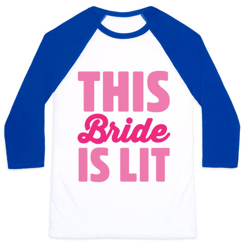 This Bride Is Lit Baseball Tee