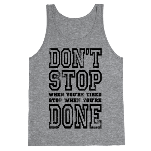 Don't Stop When You're Tired, Stop When You are Done! Tank Top