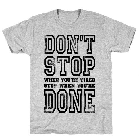 Don't Stop When You're Tired, Stop When You are Done! Mens T-Shirt