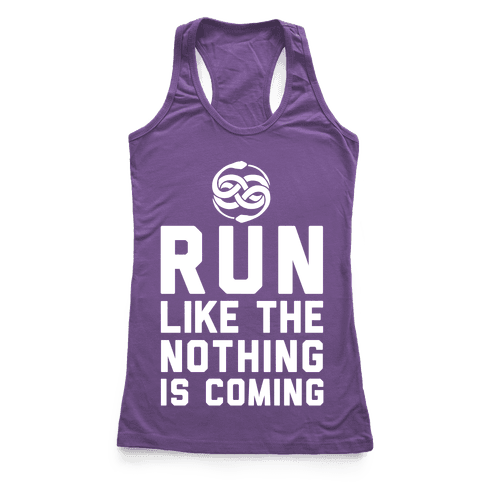 Run Like The Nothing Is Coming Racerback Tank Top