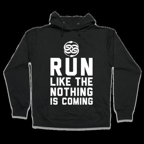 Run Like The Nothing Is Coming Hooded Sweatshirt