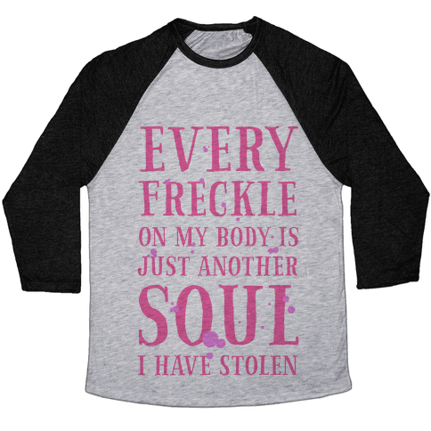 Every Freckle on My Body Is Just Another Soul I've Stolen Baseball Tee