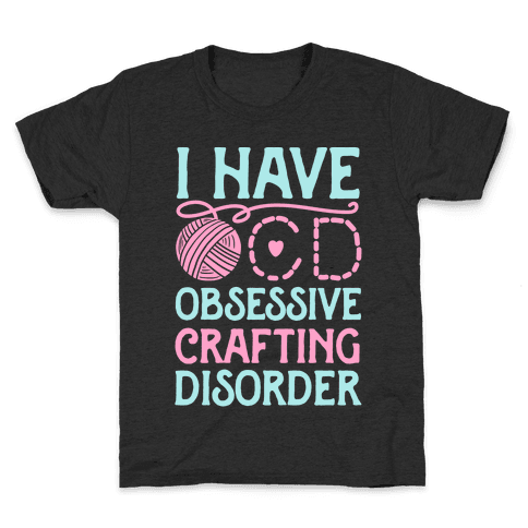 I Have O.C.D. Obsessive Crafting Disorder Kids T-Shirt