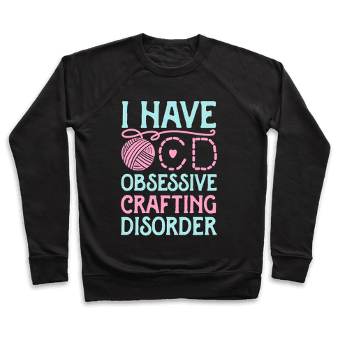 I Have O.C.D. Obsessive Crafting Disorder Pullover