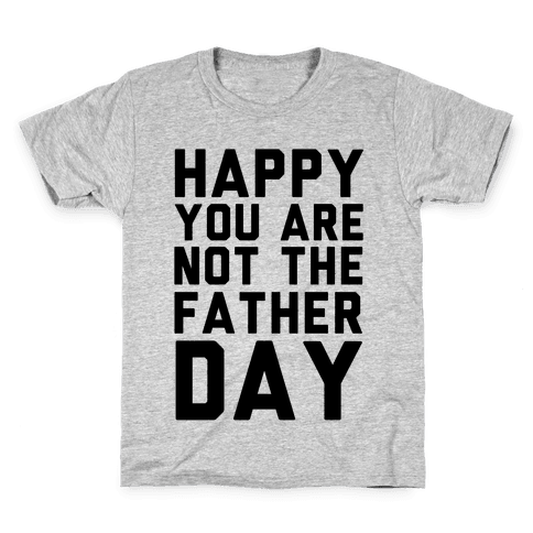 Happy You Are Not The Father Day Kids T-Shirt