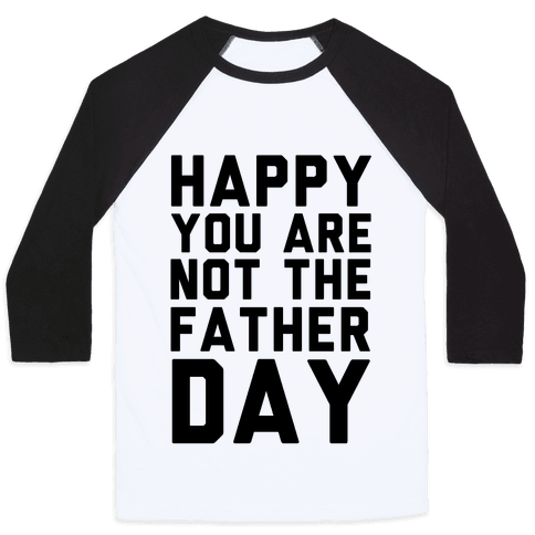 Happy You Are Not The Father Day Baseball Tee
