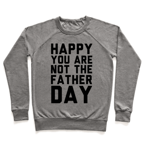 Happy You Are Not The Father Day Pullover