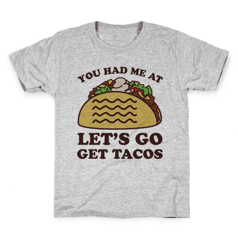 You Had Me At Let's Go Get Tacos Kids T-Shirt