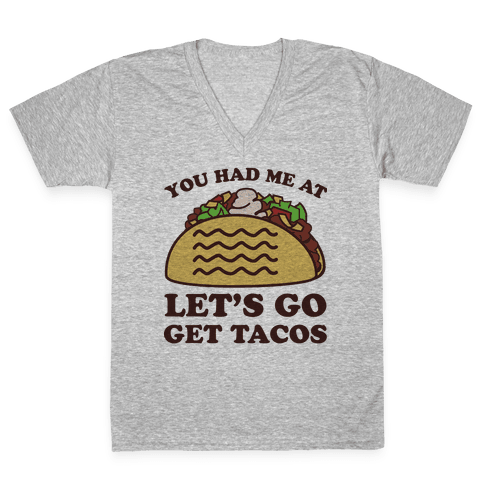 You Had Me At Let's Go Get Tacos V-Neck Tee Shirt
