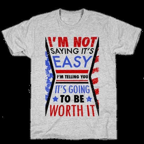 I'm Not Saying It's Easy Mens T-Shirt