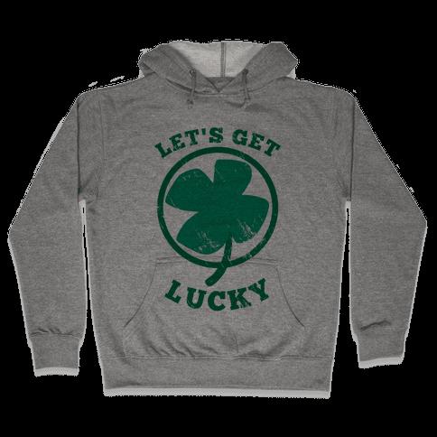 Let's Get Lucky Hooded Sweatshirt