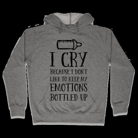 I Cry Because I Don't Like To Keep My Emotions Bottled Up Hooded Sweatshirt