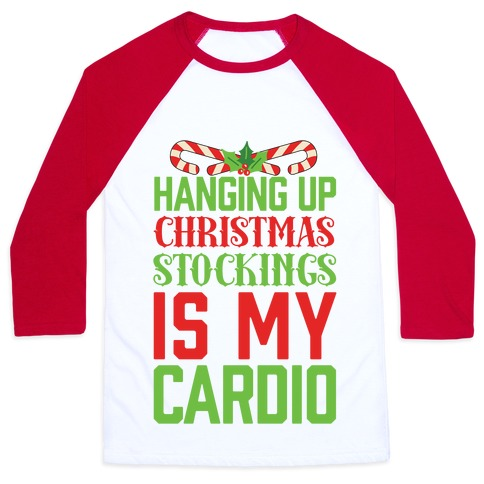 Hanging Up Christmas Stockings Is My Cardio Baseball Tee