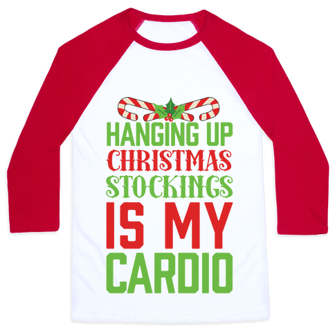 Hanging Up Christmas Stockings Is My Cardio Baseball Tee