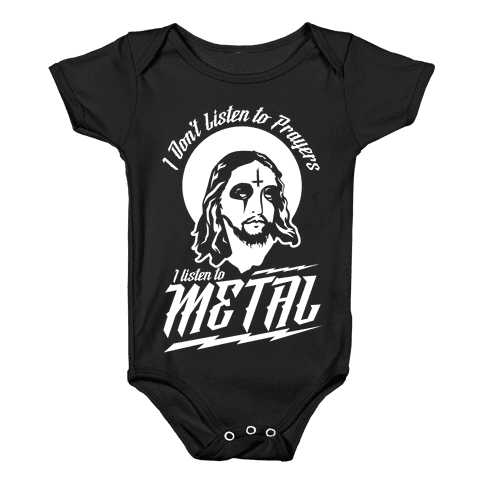 I Don't Listen to Prayers I Listen to Metal Baby Onesy