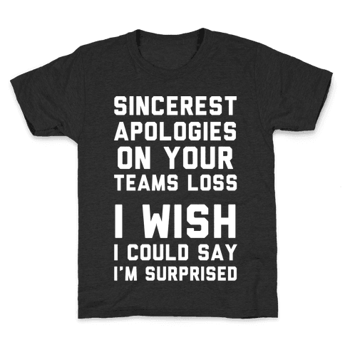 Sincerest Apologies On Your Teams Loss Kids T-Shirt