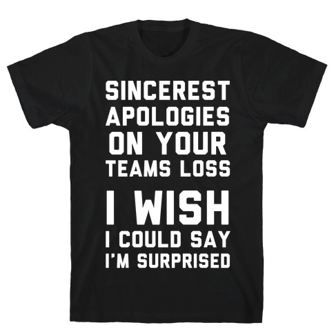 Sincerest Apologies On Your Teams Loss T-Shirt