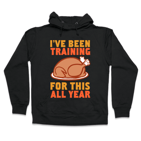 I've Been Training For This All Year Hooded Sweatshirt