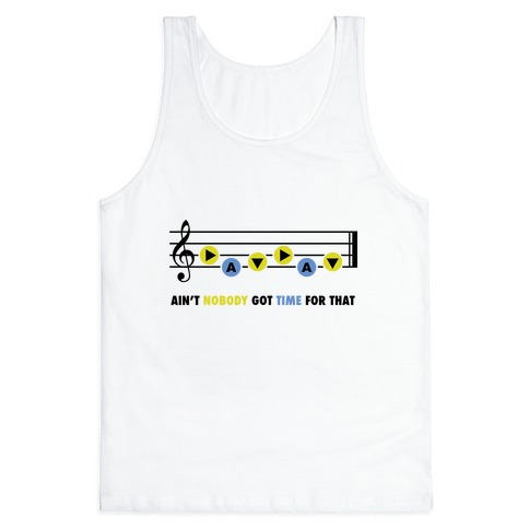 Ain't Nobody Got Time For That (Song of Time) Tank Top