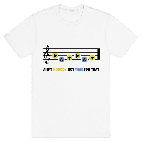 Ain't Nobody Got Time For That (Song of Time) Mens T-Shirt