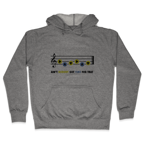 Ain't Nobody Got Time For That (Song of Time) Hooded Sweatshirt