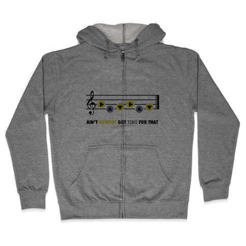 Ain't Nobody Got Time For That (Song of Time) Zip Hoodie