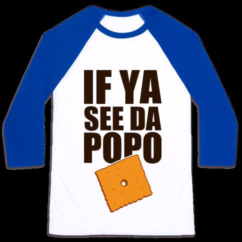 If You See the Po Po Baseball Tee