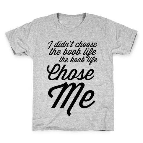 I Didn't Choose the Boob Life Kids T-Shirt