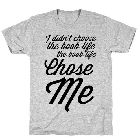I Didn't Choose the Boob Life T-Shirt