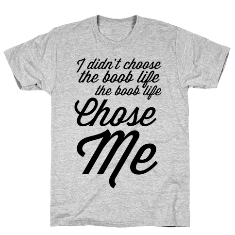 I Didn't Choose the Boob Life Mens T-Shirt