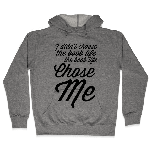 I Didn't Choose the Boob Life Hooded Sweatshirt