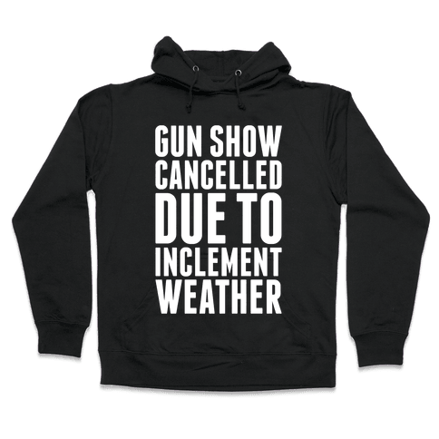Gun Show Cancelled Hooded Sweatshirt