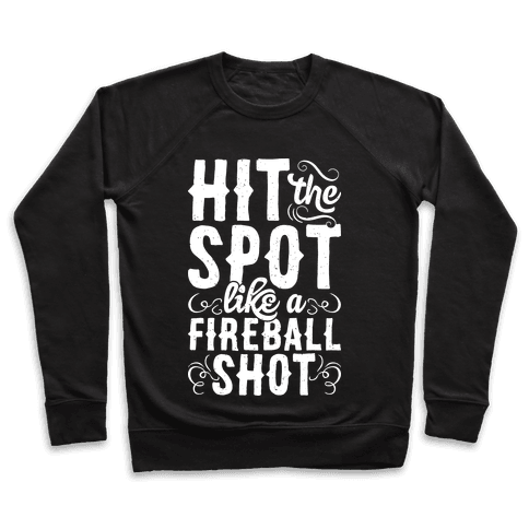 Hit The Spot Like A Fireball Shot Pullover
