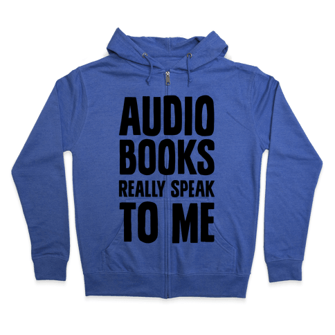 Audio Books Really Speak To Me Zip Hoodie