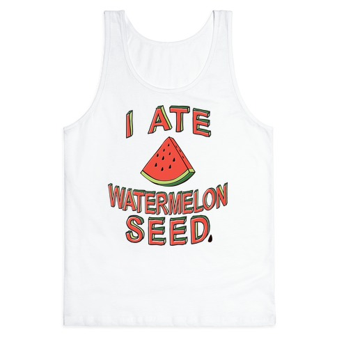 I Ate A Watermelon Seed Tank Top
