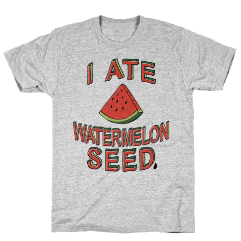 I Ate A Watermelon Seed Mens T-Shirt