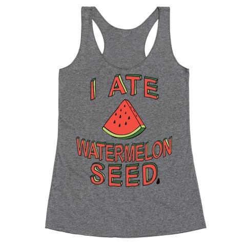 I Ate A Watermelon Seed Racerback Tank Top