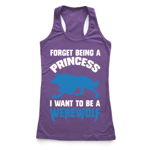 Forget Being A Princess I Want To Be A Werewolf Racerback Tank Top