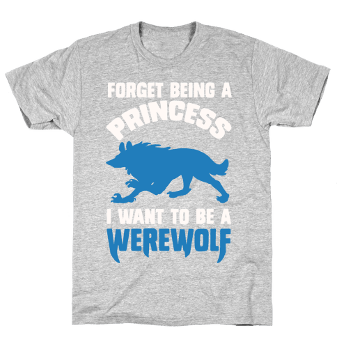 Forget Being A Princess I Want To Be A Werewolf Mens T-Shirt