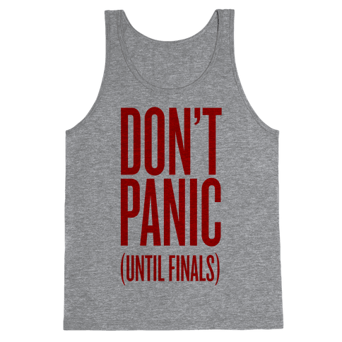 Don't Panic (Until Finals) Tank Top