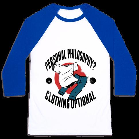 Personal Philosophy? CLOTHING OPTIONAL Baseball Tee