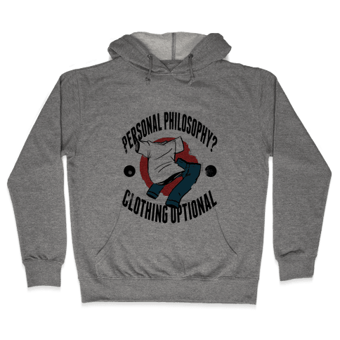 Personal Philosophy? CLOTHING OPTIONAL Hooded Sweatshirt