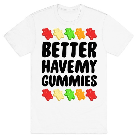 Better Have My Gummies Mens T-Shirt