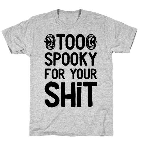 Too Spooky For Your Shit Mens T-Shirt