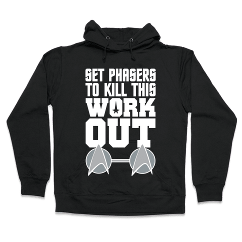 Set Phasers To Kill This Workout Hooded Sweatshirt