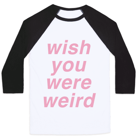 Wish You Were Weird Baseball Tee