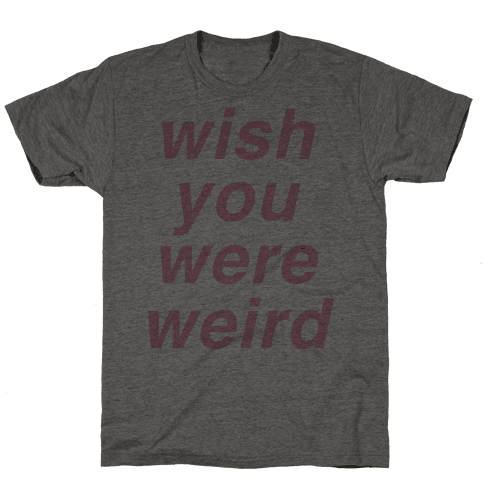 Wish You Were Weird Mens T-Shirt