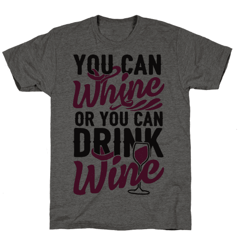 You Can Whine Or You Can Drink Wine Mens T-Shirt