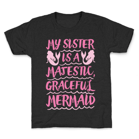 My Sister Is A Majestic Graceful Mermaid Kids T-Shirt