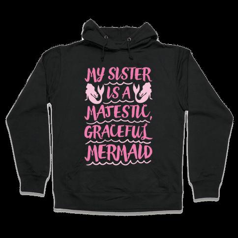 My Sister Is A Majestic Graceful Mermaid Hooded Sweatshirt